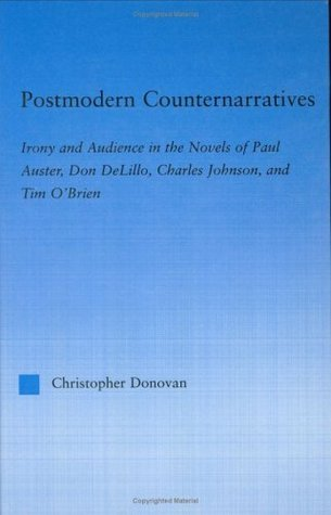 Postmodern Counternarratives: Irony and Audience in the Novels of Paul Auster, Don DeLillo, Charles Johnson, and Tim O'Brien (Literary Criticism and Cultural Theory)