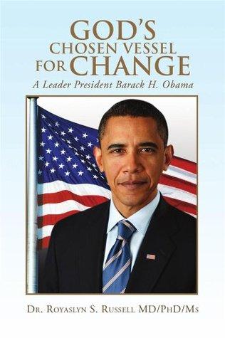 God's Chosen Vessel for Change: A Leader President Barack H. Obama