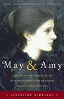 May and Amy: A True Story of Family, Forbidden Love, and the Secret Lives of May Gaskell, Her  Daughter Amy, and Sir Edward Burne-Jones