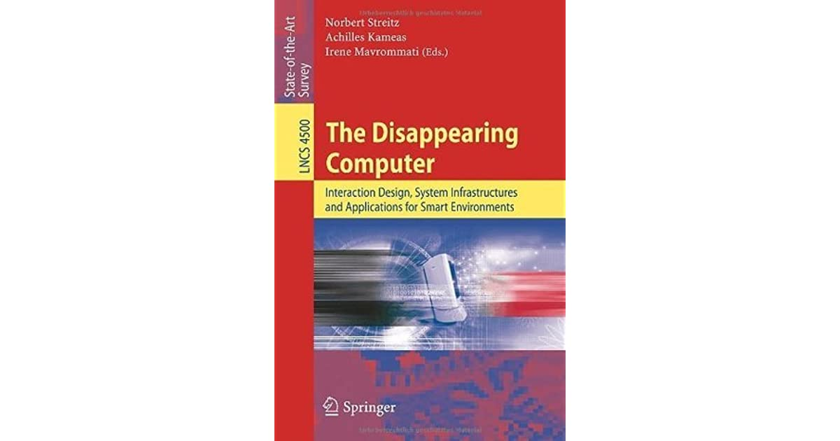 Interaction Design System Infrastructures and Applications for Smart Environments The Disappearing Computer