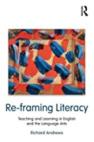 Re-framing Literacy: Teaching and Learning in English and the Language Arts (Language, Culture, and Teaching Series)