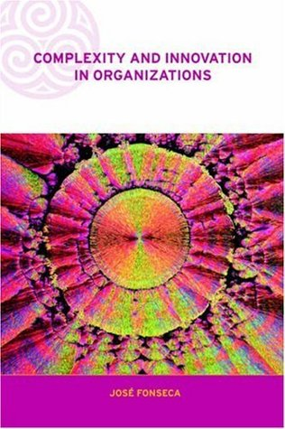 Complexity and Innovation in Organizations (Complexity and Emergence in Organizations)
