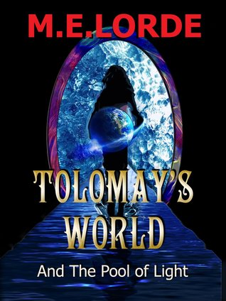 Tolomay S World And The Pool Of Light By M E Lorde
