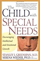 The Child With Special Needs: Encouraging Intellectual and Emotional Growth