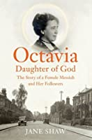 Octavia, Daughter of God: The Story of a Female Messiah and Her Followers