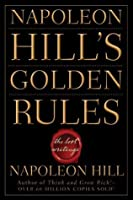 Napoleon Hill's Golden Rules: The Lost Writings