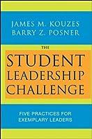 The Student Leadership Challenge: Five Practices for Exemplary Leaders (J-B Leadership Challenge: Kouzes/Posner)