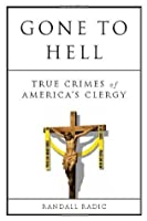 Gone to Hell: True Crimes of America's Clergy