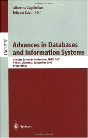 Advances in Databases and Information Systems: 5th East European Conference, ADBIS 2001, Vilnius, Lithuania September 25-28, 2001 Proceedings (Lecture Notes in Computer Science)