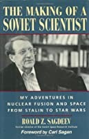 The Making of a Soviet Scientist: My Adventures in Nuclear Fusion and Space From Stalin to Star Wars: My Adventures in Nuclear Fusion and Space - From Stalin to Star Wars