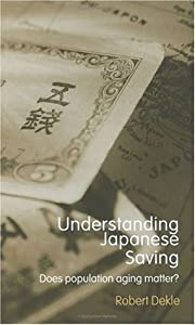 Understanding Japanese Savings: Does Population Aging Matter? (Routledge Studies in the Growth Economies of Asia Book 55)
