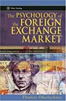 The Psychology of the Foreign Exchange Market (Wiley Trading)