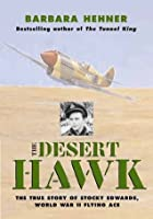 The Desert Hawk: The True Story of Stocky Edwards, World War II Flying Ace