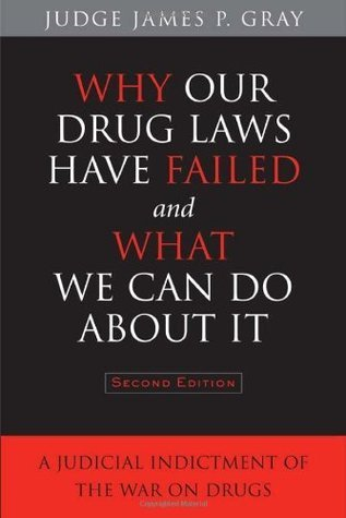 Why Our Drug Laws Have Failed and What We Can Do About It- A Judicial Indictment of the War on Drugs