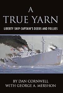 A True Yarn: Liberty Ship Captain's Deeds and Follies