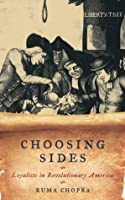 Choosing Sides: Loyalists in Revolutionary America (American Controversies)