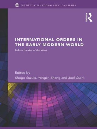 International Orders in the Early Modern World: Before the Rise of the West (New International Relations)