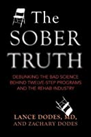 The Sober Truth: Debunking the Bad Science Behind 12-Step Programs and the Rehab Industry
