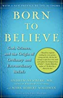 Why We Believe What We Believe: God, Science, and the Origin of Ordinary and Extraordinary Beliefs