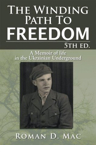 The Winding Path To Freedom 5th ed.: A Memoir of life in the Ukrainian Underground