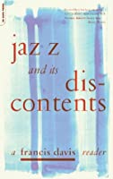 Jazz And Its Discontents: A Francis Davis Reader