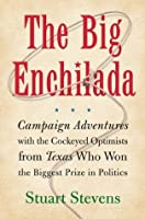 The Big Enchilada: Campaign Adventures with the Cockeyed Optimists from Texas Who Won the Biggest Prize in Politics
