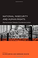 National Insecurity and Human Rights: Democracies Debate Counterterrorism (Global, Area, and International Archive)