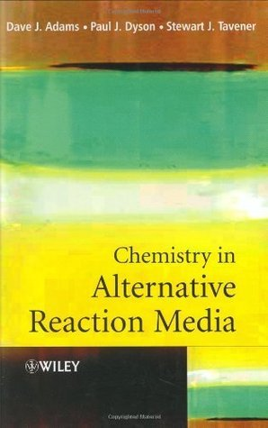 Chemistry In Alternative Reaction Media  by  Dave J. Adams
