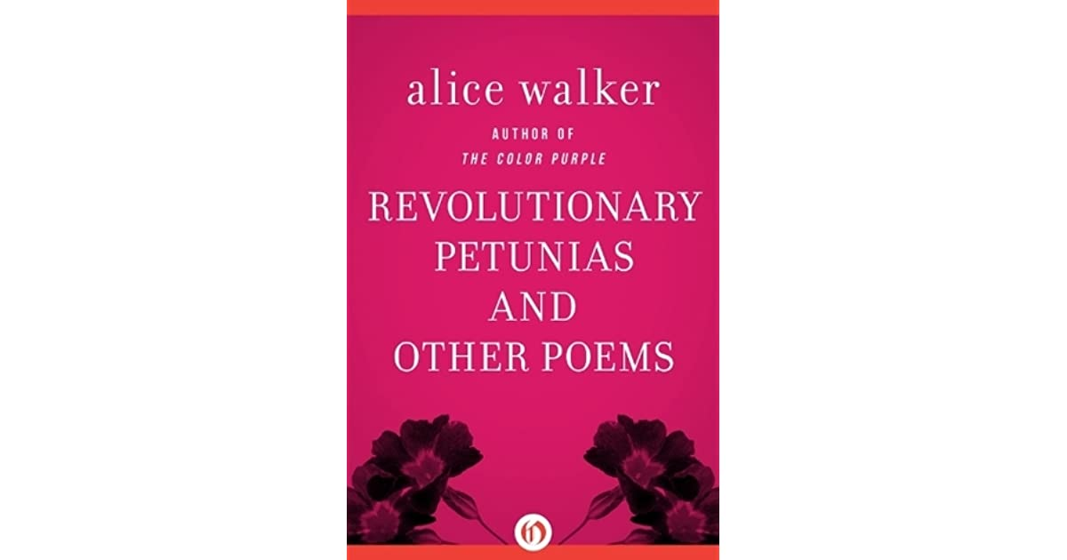 revolutionary petunias In revolutionary petunias, by alice walker, the speaker explains just that the poem tells about a woman named sammy lou, who is struck with a tragedy when her husband is murdered and she.