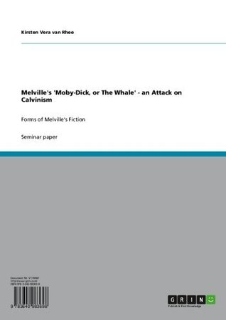 Melville's 'Moby-Dick, or The Whale' - an Attack on Calvinism: Forms of Melville's Fiction