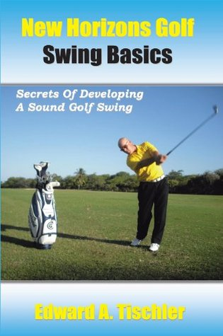 New Horizons Golf Swing Basics : Secrets Of Developing A Sound Golf Swing