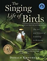 Singing Life of Birds: The Art and Science of Listening to Birdsong