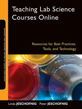 Teaching Lab Science Courses Online: Resources for Best Practices, Tools, and Technology (Jossey-Bass Guides to Online Teaching and Learning)