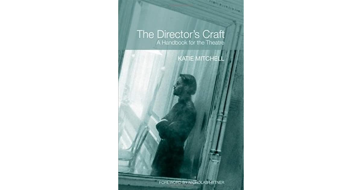 The Directors Craft A Handbook For The Theatre By Katie Mitchell