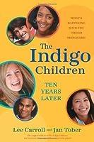 The Indigo Children Ten Years Later: What's Happening with the Indigo Teenagers!