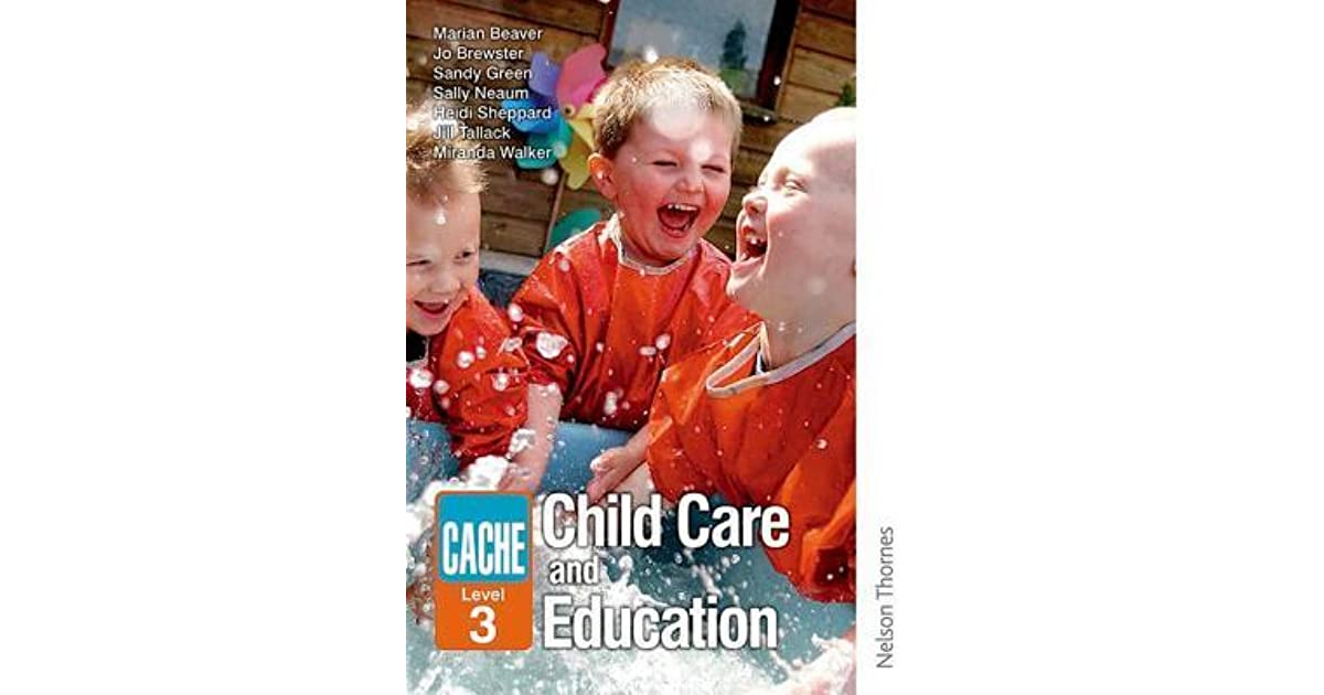 cache level 2 in childcare and education unit 8 Unit 5 cache level 3 childcare and education essay 3865 words | 16 pages e1/e2 - three different types of settings which provide care and education for children in the birmingham area primary school a primary school is a statutory sector which is funded by the government through.