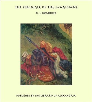 Scenario of the Ballet the Struggle of the Magicians by G I  Gurdjieff