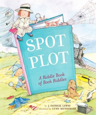 Spot the Plot: A Riddle Book of Book Riddles by J  Patrick Lewis