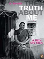 Truth About Me, The: A Hijra Life Story