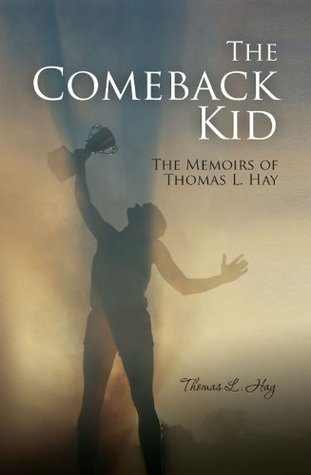 The Comeback Kid: the memoirs of Thomas L. Hay