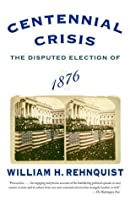 Centennial Crisis: The Disputed Election of 1876 (Vintage)