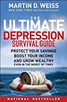 The Ultimate Depression Survival Guide: Protect Your Savings, Boost Your Income, and Grow Wealthy Even in the Worst of Times