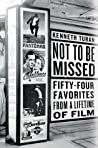 Not to be Missed: Fifty-four Favorites from a Lifetime of Film