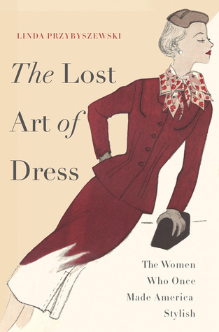 The Lost Art of Dress: The Women Who Once Made America Stylish