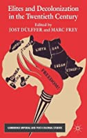 Elites and Decolonization in the Twentieth Century (Cambridge Imperial and Post-Colonial Studies Series)