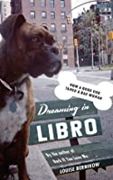 Dreaming in Libro: How a Good Dog Tamed a Bad Woman