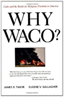 Why Waco? Cults & the Battle for Religious Freedom in America