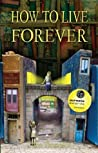 Book cover for How to Live Forever