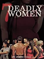 7 Deadly Women: A Good Man Trying to Find Love in the Painful World of Dating