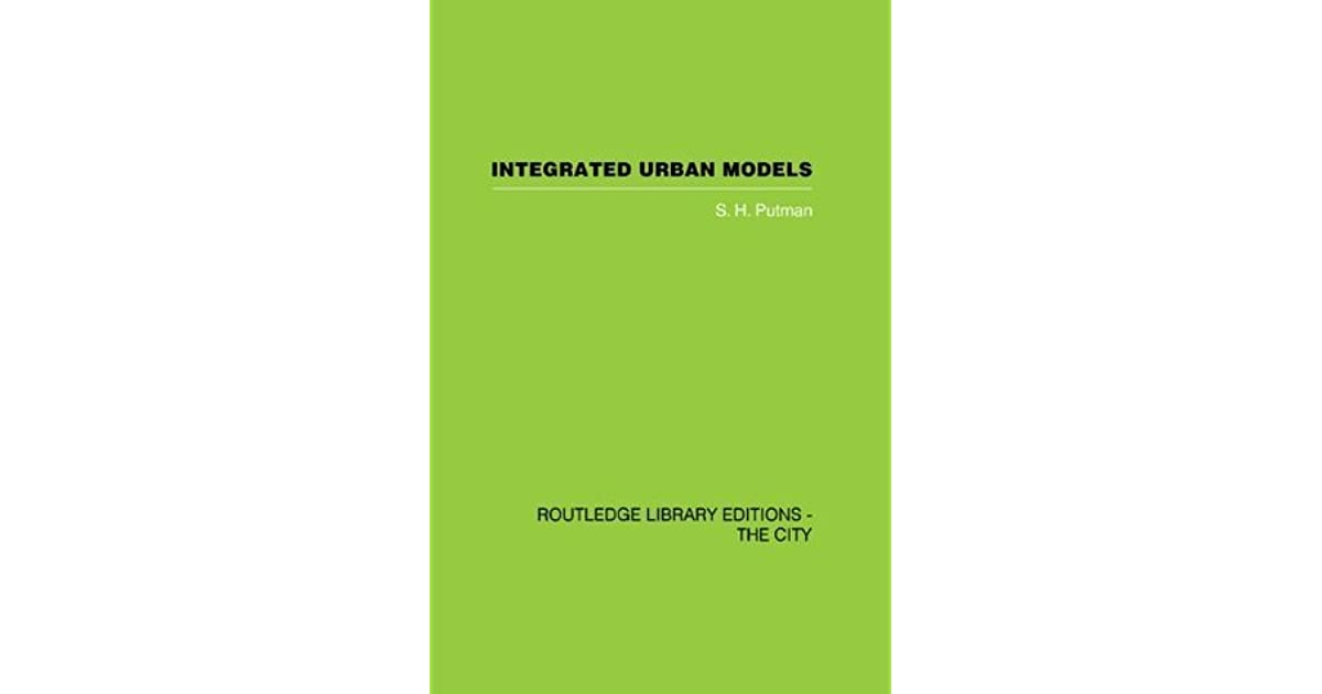 Integrated Urban Models by S H  Putnam